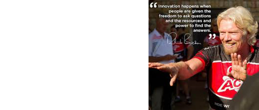 """Innovation happens when people are given the freedom to ask questions and the resources and power to find the answers"" Richard Branson"
