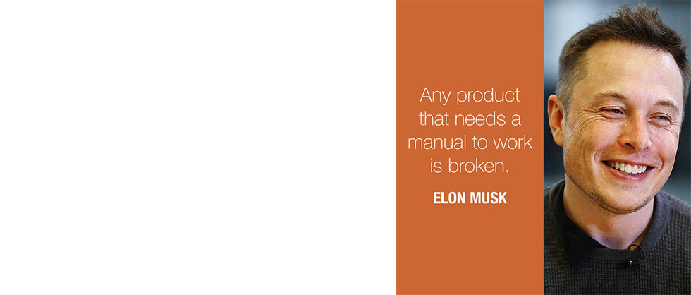 Any product that needs a manual to work is broken. Elon Musk